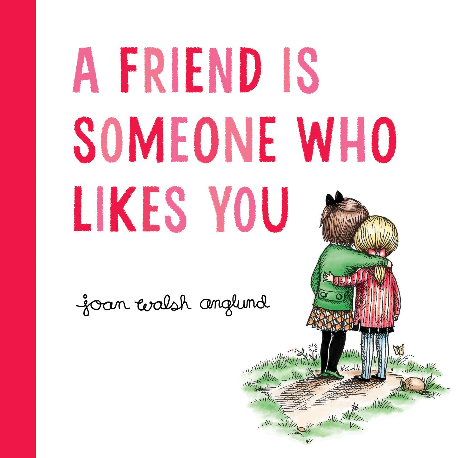 Friend Is Someone Who Likes You